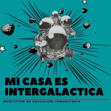 """""""Mi casa es intergaláctica"""", la newsletter de educación comunitaria"""